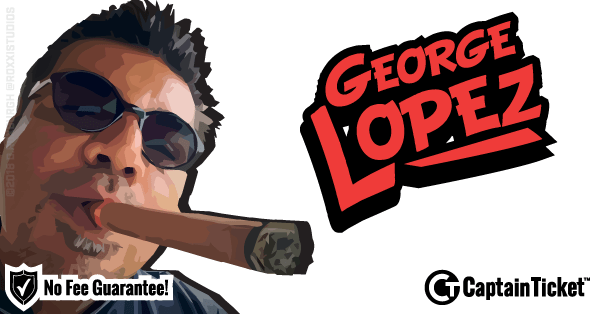 Buy George Lopez tickets cheaper with no fees at Captain Ticket™ - The Original No Fee Ticket Site!