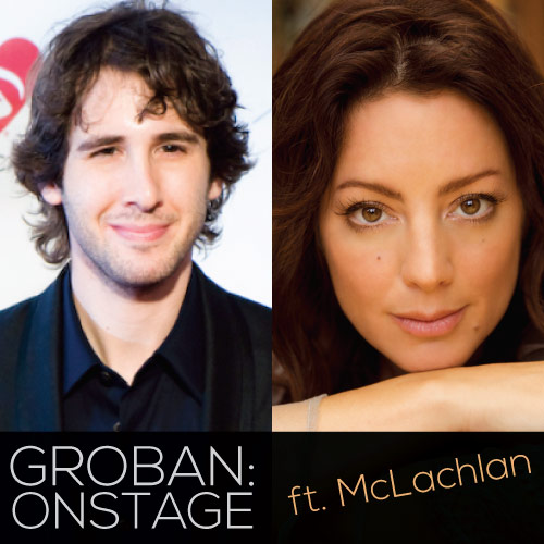 Josh Groban and Sarah McLachlan: Get Tickets Now!