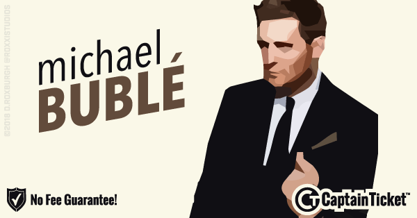 Buy Michael Buble tickets cheaper with no fees at Captain Ticket™ - The Original No Fee Ticket Site!