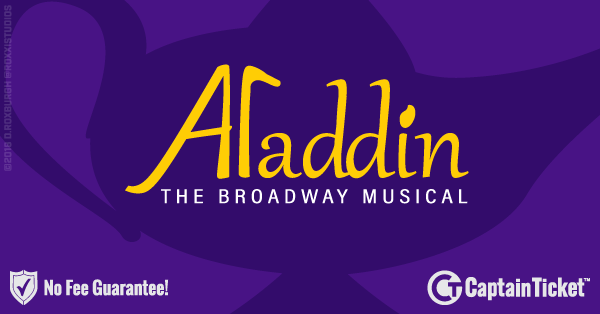 Buy Aladdin The Musical tickets cheaper with no fees at Captain Ticket™ - The Original No Fee Ticket Site!