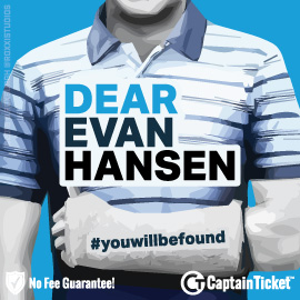 Buy Dear Evan Hansen tickets cheaper with no fees at Captain Ticket™ - The Original No Fee Ticket Site!