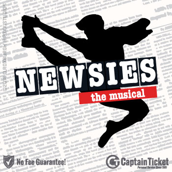 Buy Newsies - The Musical tickets cheaper with no fees at Captain Ticket™ - The Original No Fee Ticket Site!